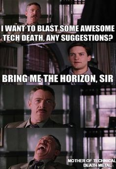 I want to blast some awesome tech death any suggestions? Bring Me The Horizon, sir. | via Mother of Technical Death Metal fb