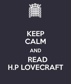 I don't know how you can keep calm while reading Lovecraft...but alright