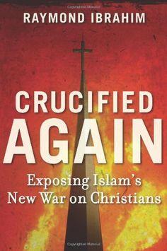 Crucified Again: Exposing Islam's New War on Christians by Raymond Ibrahim,http://www.amazon.com/dp/1621570258/ref=cm_sw_r_pi_dp_iUVKsb09QYHJ7J25