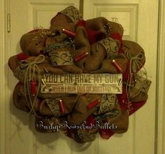 """Country deco mesh wreath. Red, burlap, western, hunting """"You can have my guns when i run out of bullets"""". $110.00, via Etsy."""