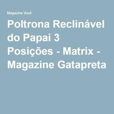 Poltrona Reclinável do Papai 3 Posições - Matrix - Magazine Gatapreta