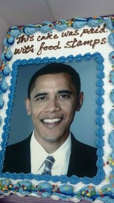bad cakes, funny cakes, obama food stamps, from the WORST president this country has had, or EVER will have!