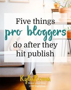 Five things pro bloggers do after they hit publish