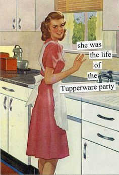 She was the life of the Tupperware party