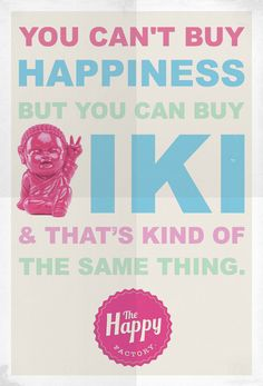 You can't buy happiness but you can buy IKI!! :) #iki #thehappyfactory @thehappyfacto
