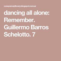 dancing all alone: Remember. Guillermo Barros Schelotto. 7