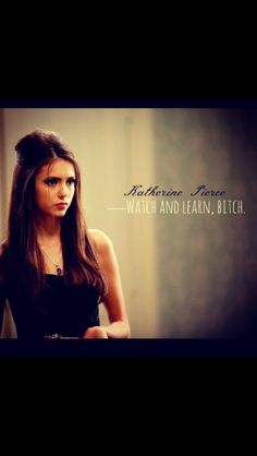 Katherine pierce... 500 year old bad ass!