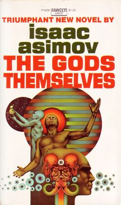 Unknown The Gods Themselves by Isaac Asimov 1973 Fawcett Crest Isaac Asimov, Book Cover Art, Book Cover Design, Book Covers, Book Art, Film Movie, Movies, Lois Mcmaster Bujold, Classic Sci Fi Books