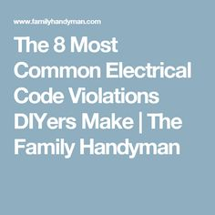 The 8 Most Common Electrical Code Violations DIYers Make   The Family Handyman