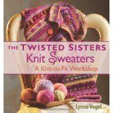 The Twisted Sisters Knit Sweaters (Knit to Fit Workshop) (Paperback)By Lynne Vogel