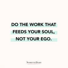 """""""Haz el trabajo que alimenta tu alma, no tu ego"""". // Frases para comenzar bien la semana #quotes #frases #motivacion #lunes #monday #motivation"""
