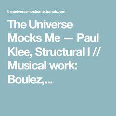 The Universe Mocks Me — Paul Klee, Structural I // Musical work: Boulez,...