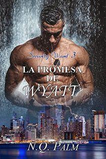 LIBREANDO CON CRISTINA PARDO: Libro de N.Q.Palm - La promesa de Wyatt (Saga Secu...
