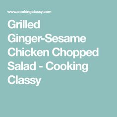 Grilled Ginger-Sesame Chicken Chopped Salad - Cooking Classy