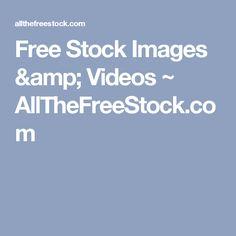 Free Stock Images & Videos ~ AllTheFreeStock.com