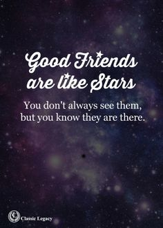 Good Friends are Like Stars You don't always see them but you know they are there.   SO TRUE   #MakingTheOrdinaryExtraordinary