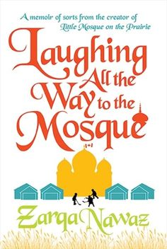 Laughing All The Way To The Mosque, Book by Zarqa Nawaz (Hardcover) | chapters.indigo.ca