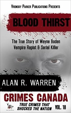 """Blood Thirst: The True Story Of Wayne Boden: Vampire, Rapist And Serial Killer""  ***  Alan R. Warren  (2017)"