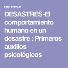 DESASTRES-El  comportamiento humano en un desastre : Primeros auxilios psicológicos