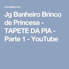 Jg Banheiro Brinco de Princesa - TAPETE DA PIA - Parte 1 - YouTube