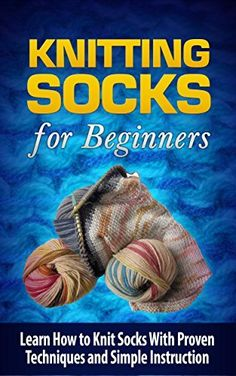 Knitting Socks for Beginners: Learn How to Knit Socks With Proven Techniques and Simple Instruction - Knitting Socks (Knitting for Beginners, Knitting ... to Knit Socks, How to Knit for Beginners), http://www.amazon.com/dp/B00N1XEHG6/ref=cm_sw_r_pi_awdm_xg3.tb1C1T39S