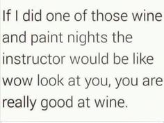 That was definitely me when we went! Lol not artistic in the least bit but I sure can drink some wine!