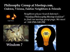 Philosophy topics discussion group among neighbors & friends on Sunday, 3:00 PM-5:00 PM.  Easy Pre-registration recommended at Meetup.com