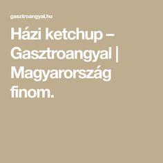 Házi ketchup – Gasztroangyal   Magyarország finom.