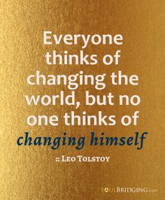 Everyone thinks of changing the world, but no one thinks of changing himself. - Leo Tolstoy .. #quotes #Tolstoy #change