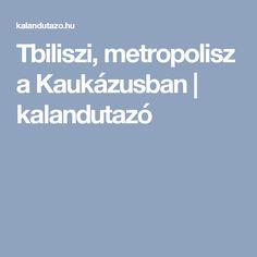 Tbiliszi, metropolisz a Kaukázusban   kalandutazó