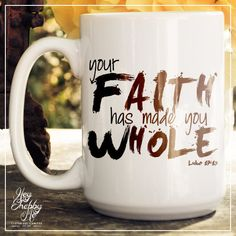Your Faith Has Made You Whole Coffee Mug 15oz. by HeyShabbyMe