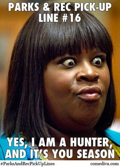 """""""Parks & Rec Pick-Up Line #16: Yes, I am a hunter, and it's you season"""" -Donna"""