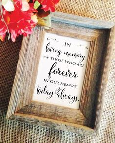 """In loving memory sigs - wedding memorial signs to honor loved ones who are no longer around but always in our hearts. ***(Frame NOT included) Default size is 5x7 Matte White, use """"Size"""" selector for o"""