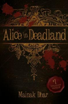 Alice in Deadland by Mainak Dhar https://www.amazon.com/dp/1468087797/ref=cm_sw_r_pi_dp_G9eIxb17EASF3