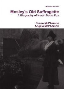 Home - Mosley's Old Suffragette: A Biography of Norah Dacre Fox