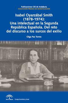 Isabel Oyarzábal Smith: Una intelectual de la Segunda República Española. Del reto del discurso a los surcos del exilio. Olga Paz Torres.     L/Bc 929 PAZ isa