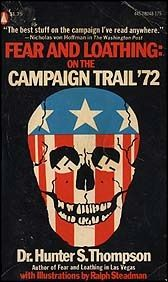 Fear and Loathing: On the Campaign Trail '72 is a collection of articles covering the 1972 presidential campaign written by Hunter S. Thompson and illustrated by Ralph Steadman.