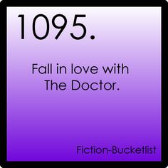 """Been there done that, already do. The question is: """"Where are you taking me next, Doctor?"""" """"Oh, I don't know, away from college & work. Away from people who don't know your Doctor Who references, to a place where people do? Does that sound fun?"""" """"Of course, Doctor as long as I'm with you. Everything is fun and a little bit dangerous...but I'll get over that."""" (Seriously, these conversations we've all invented them)."""