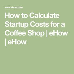 How to Calculate Startup Costs for a Coffee Shop | eHow | eHow