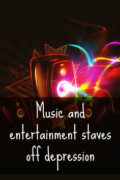 music and entertainment staves off depression