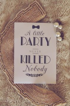 A little party never killed nobody- Gatsby Theme Great Gatsby Prom, Party Like Gatsby, Gatsby Themed Party, 1920s Party, Vintage Party, 25th Birthday Parties, 30th Party, Casino Party, A Little Party