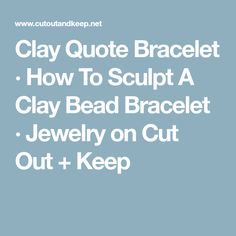 Clay Quote Bracelet · How To Sculpt A Clay Bead Bracelet · Jewelry on Cut Out + Keep