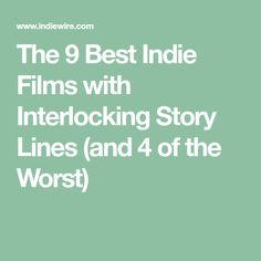 The 9 Best Indie Films with Interlocking Story Lines (and 4 of the Worst)