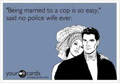 It's not easy, but it's worth it!  *PROUD police wife*