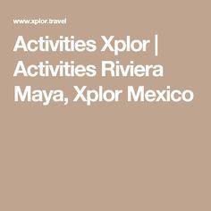 Activities Xplor | Activities Riviera Maya, Xplor Mexico