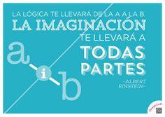 Albert Einstein_I   La lógica te llevará de la a a la b. La imaginación te llevará a todas partes #escuelacreativa @ecatolicas @tanja * montalva