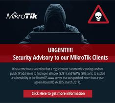 """We would like to alert our clients to the following security advisory received from MikroTik: """"It has come to our attention that a rogue botnet is currently scanning random public IP addresses to find open Winbox (8291) and WWW (80) ports, to exploit a vulnerability in the RouterOS www server that was patched more than …"""