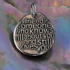 """A friend is someone who knows all about you and still loves you ... Inspirational quotes on Silver pendants  """"Gold Words in Solid Silver"""" by CharmsMaker on Etsy, $21.00"""