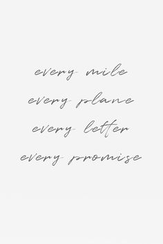 Every Mile, Every Plane, Every Letter, Every Promise - LDR Quote