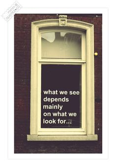 What We See Depends Mainly On What We Look For Quote